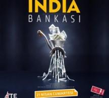 """""""İndia Bankası"""" Bu Akşam 2. Kez Sahnede"""