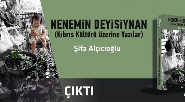 """""""Nenemin Deyişiynan (Kıbrıs Kültürü Üzerine Yazılar)"""" İsimli Kitap Çıktı"""